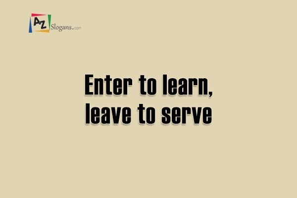 Enter to learn, leave to serve