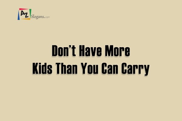 Don't Have More Kids Than You Can Carry