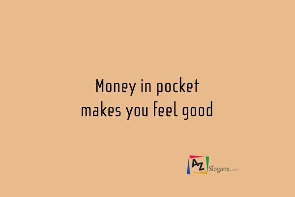 Money in pocket makes you feel good