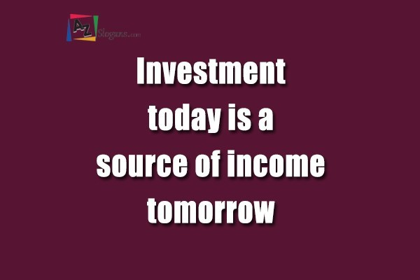 Investment today is a source of income tomorrow