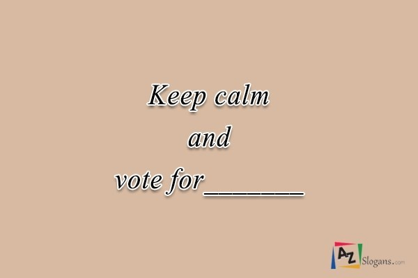 Keep calm and vote for_______