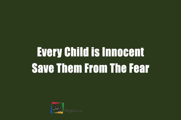 Every Child is Innocent Save Them From The Fear