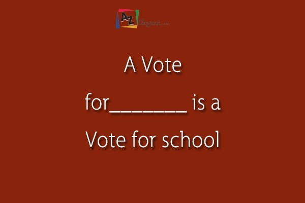 A Vote for_______ is a Vote for school
