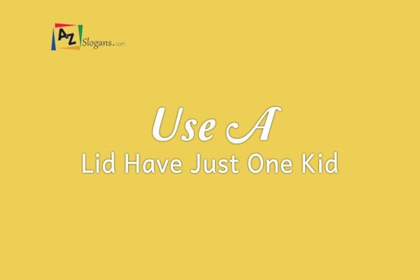 Use A Lid Have Just One Kid