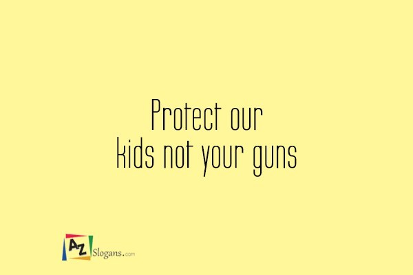 Protect our kids not your guns