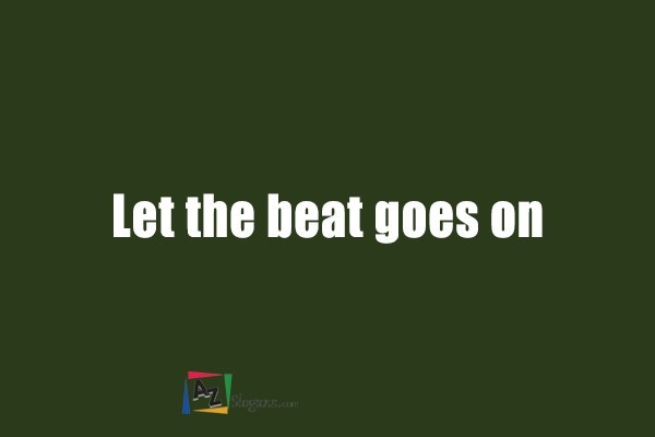 Let the beat goes on