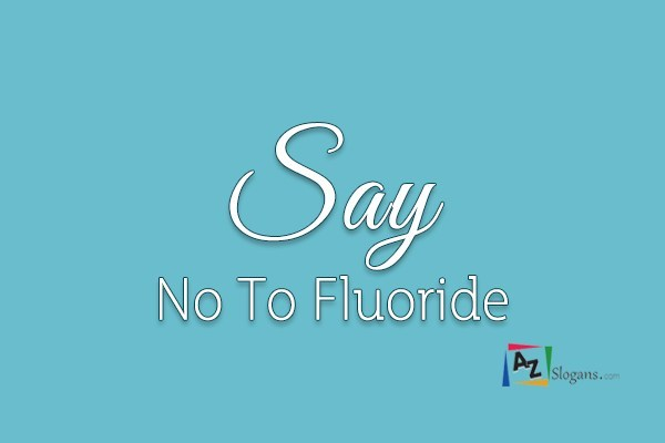 Say No To Fluoride