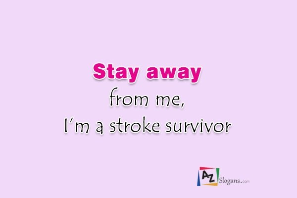 Stay away from me, I'm a stroke survivor