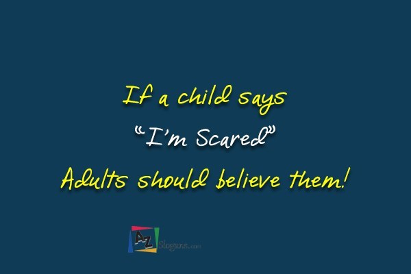 """If a child says """"I'm Scared"""" Adults should believe them!"""