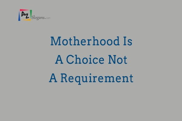 Motherhood Is A Choice Not A Requirement