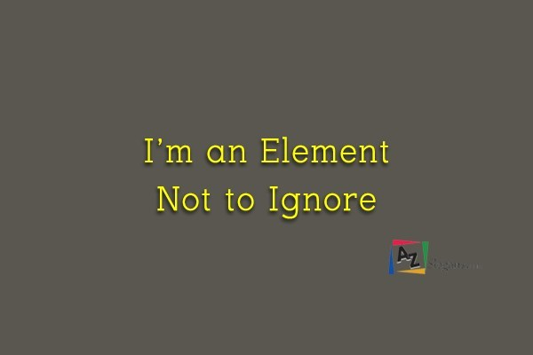 I'm an Element Not to Ignore