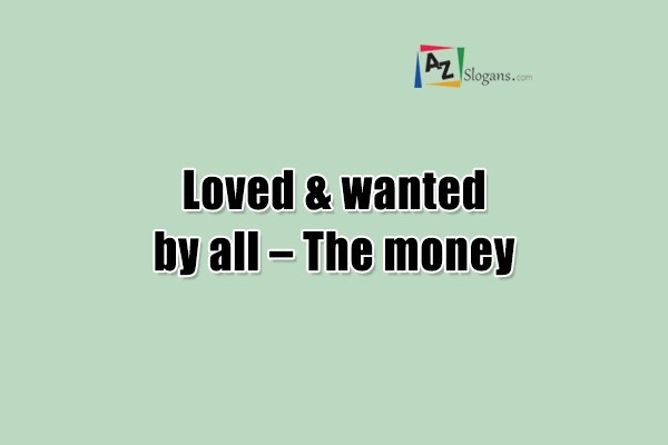 Loved & wanted by all – The money