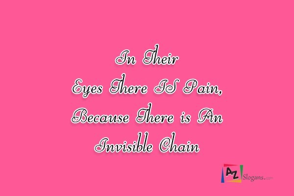 In Their Eyes There IS Pain, Because There is An Invisible Chain