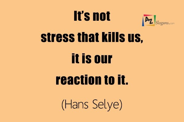 It's not stress that kills us, it is our reaction to it. (Hans Selye)