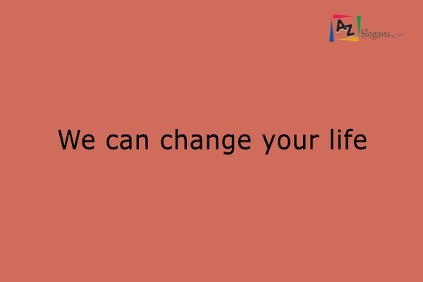 We can change your life