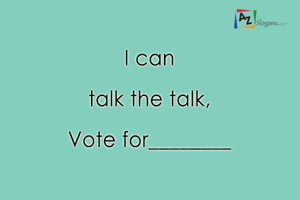 I can talk the talk, Vote for________