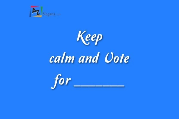 Keep calm and Vote for _______
