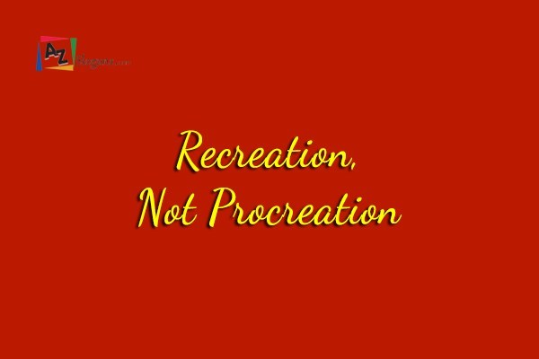 Recreation, Not Procreation