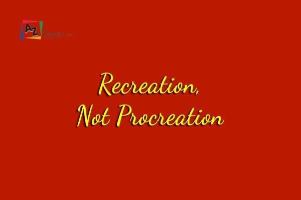 Recreation, Not Procreation