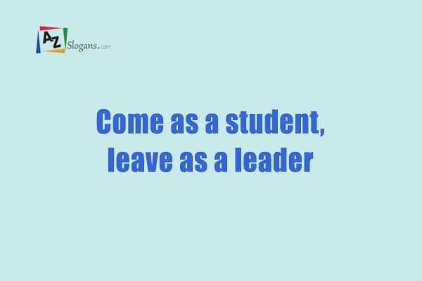 Come as a student, leave as a leader