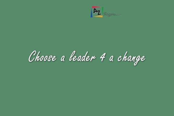 Choose a leader 4 a change