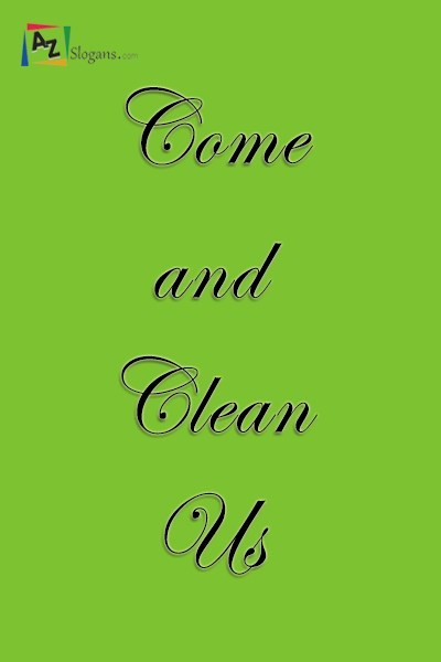 Come and Clean Us