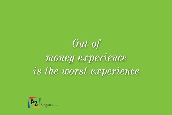 Out of money experience is the worst experience