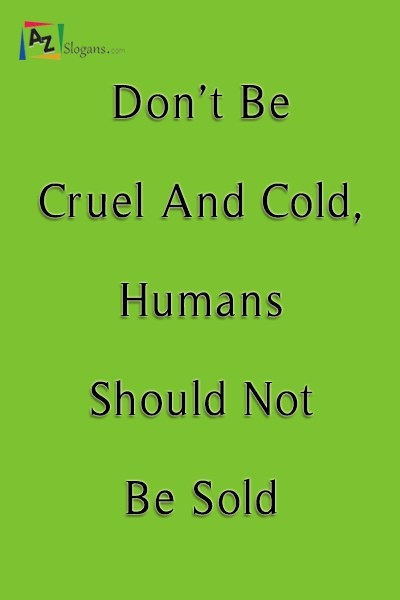 Don't Be Cruel And Cold, Humans Should Not Be Sold