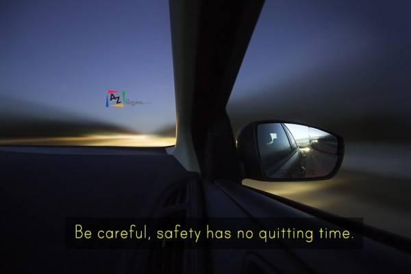 Be careful, safety has no quitting time.