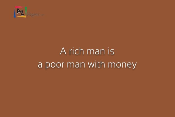 A rich man is a poor man with money