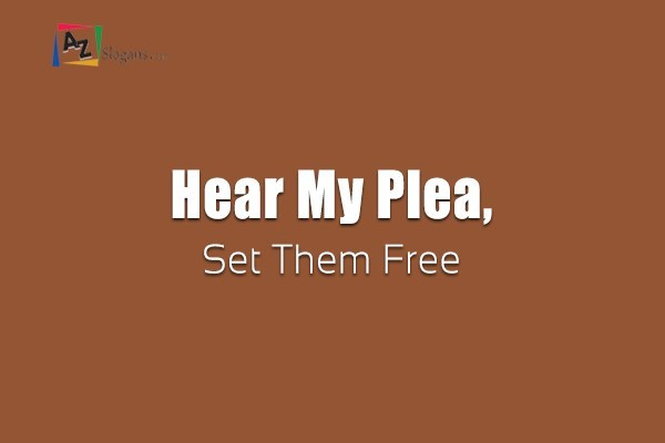 Hear My Plea, Set Them Free