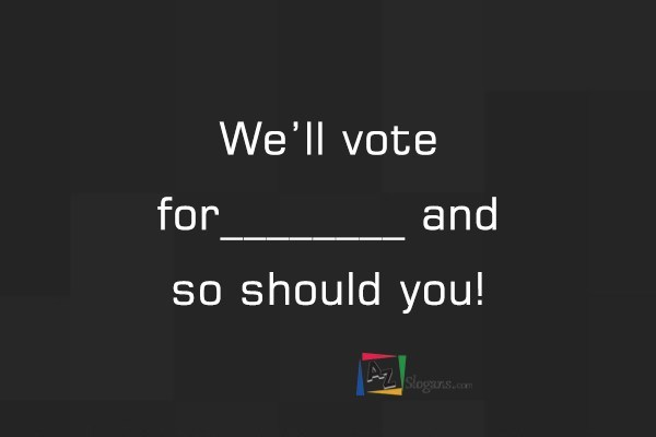 We'll vote for________ and so should you!