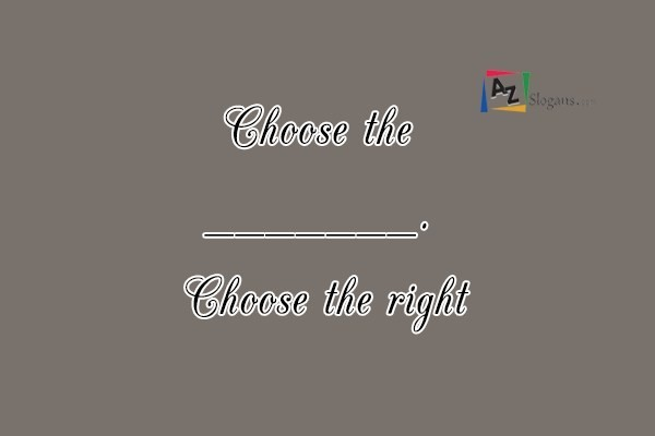 Choose the _______. Choose the right