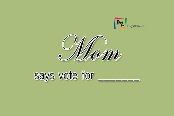 Mom says vote for _______