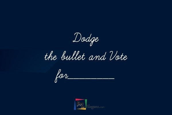 Dodge the bullet and Vote for________