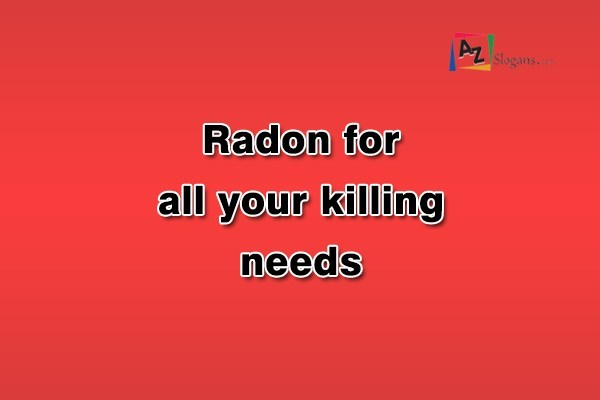 Radon for all your killing needs