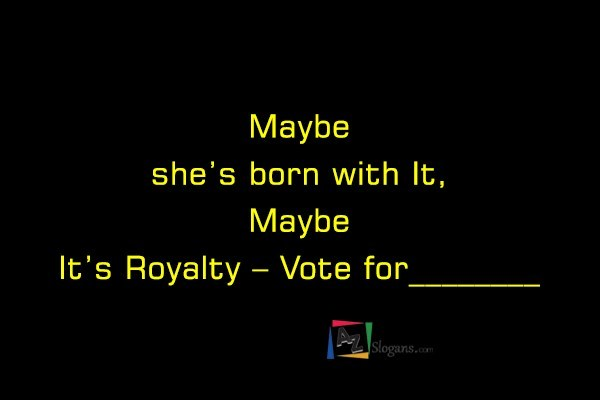 Maybe she's born with It, Maybe It's Royalty – Vote for________