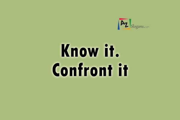 Know it. Confront it