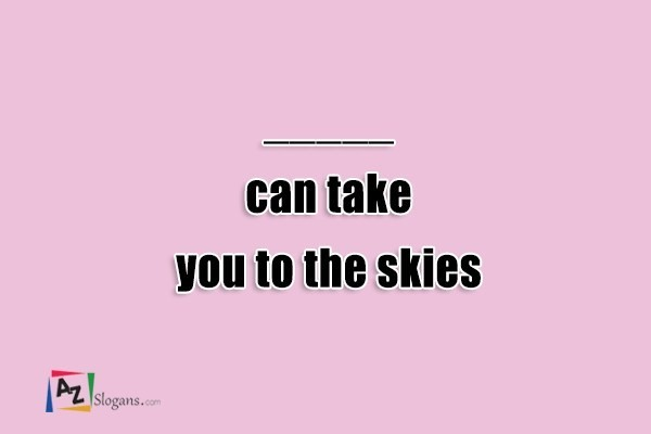 _____ can take you to the skies