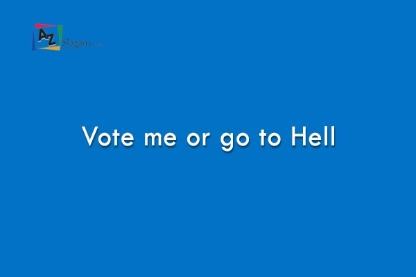 Vote me or go to Hell