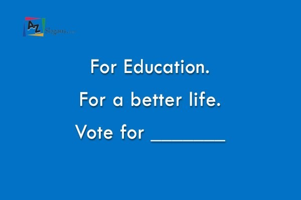 For Education. For a better life. Vote for _______