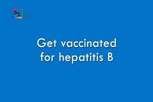 Get vaccinated for hepatitis B