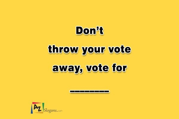 Don't throw your vote away, vote for________