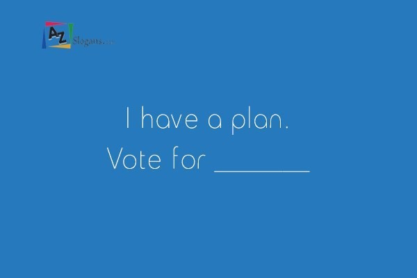 I have a plan. Vote for _______
