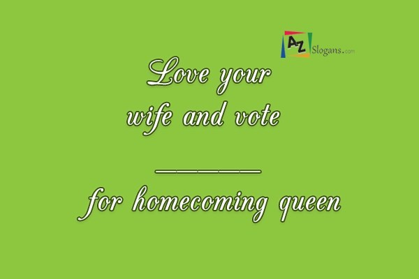 Love your wife and vote _____ for homecoming queen