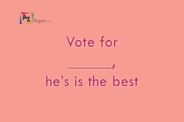 Vote for _____, he's is the best