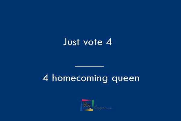 Just vote 4 _____ 4 homecoming queen