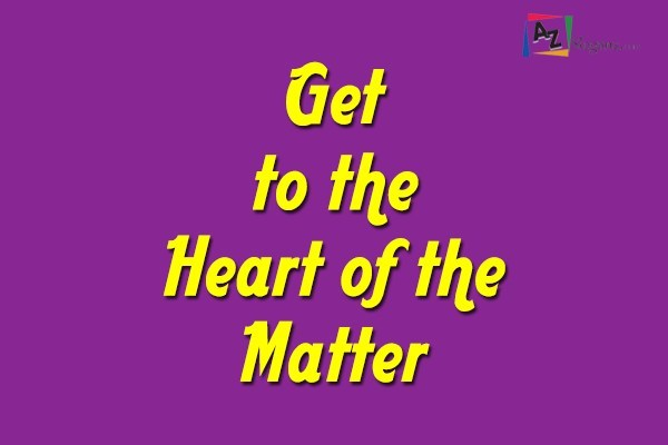 Get to the Heart of the Matter