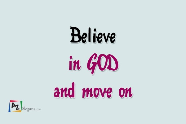Believe in GOD and move on
