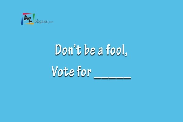 Don't be a fool, Vote for _____